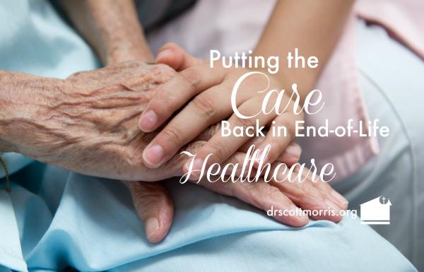 Putting the Care Back in End-of-Life Healthcare